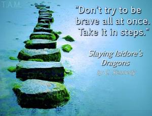 SID QUOTE C. Kennedy - Don't try to be brave all at once