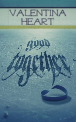 'Good Together' by Valentina Heart [Book Cover]
